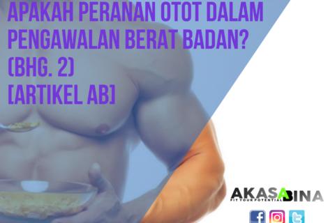 Apakah Peranan Otot Dalam Pengawalan Berat Badan? (Bahagian 2)